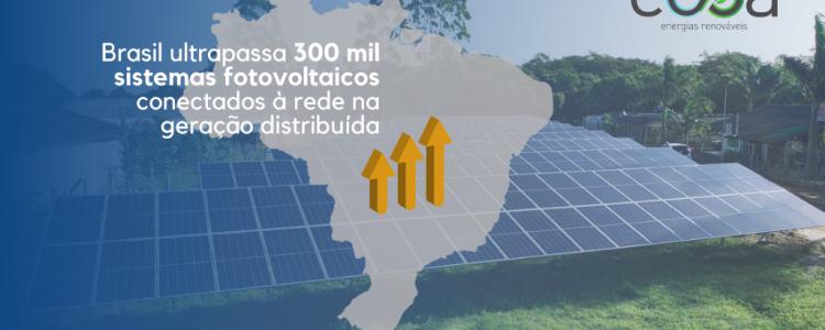 Brasil chega a mais de 300 mil sistemas fotovoltaicos na geração distribuída conectados à rede!